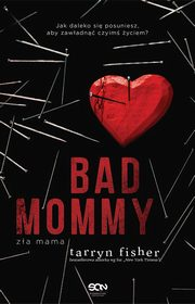 Bad Mommy. Zła Mama, Tarryn Fisher